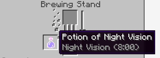 Potion of Night Vision 8 minutes showing in the box in your Brewing Stand menu.