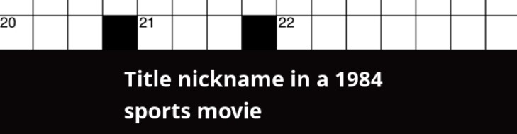 Title Nickname in a 1984 Sports Movie NYT Crossword Clue-
